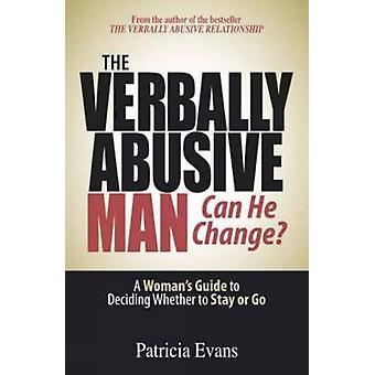 ¿El hombre verbalmente abusivo - puede cambiar? -Guía de la mujer a Decidin