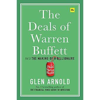 The Deals of Warren Buffett Volume 2 The Making of a Billionaire by Arnold & Glen