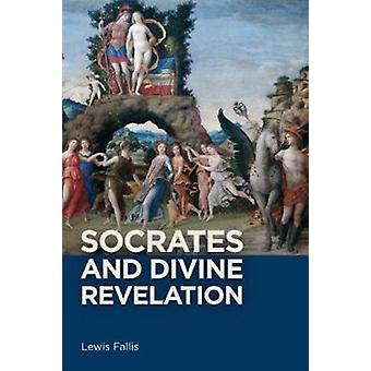 Socrates and Divine Revelation by Lewis Fallis