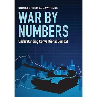 War by Numbers Understanding Conventional Combat by Lawrence & Christopher A
