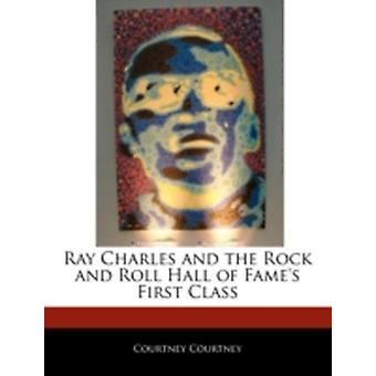 Ray Charles and the Rock and Roll Hall of Fames First Class by Courtney & Courtney