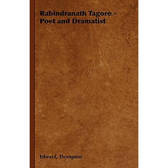 Rabindranath Tagore  Poet and Dramatist by Thompson & Edward & Jr.