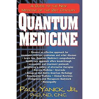 Quantum Medicine A Guide to the New Medicine of the 21st Century by Yanick & Jr. & Paul