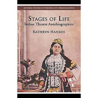 Stages of Life Indian Theatre Autobiographies by Hansen & Kathryn