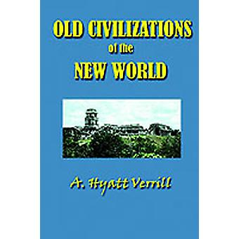 Old Civilizations in the New World by Verrill & A. Hyatt