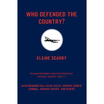 Who Defended the Country A New Democracy Forum on Citizenship National Security and 911 by Scarry & Elaine