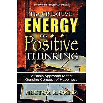 The Creative Energy of Positive Thinking by Ortiz & Hector R.
