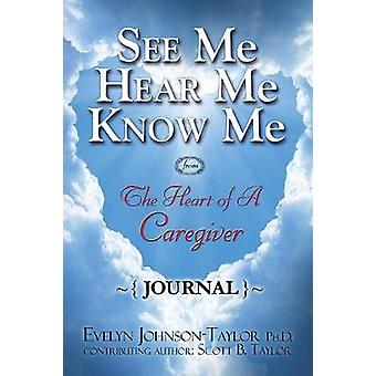 See Me Hear Me Know Me Journal The Heart of a Caregiver by Taylor & Evelyn Johnson