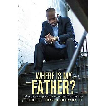 Where is my Father  A young mans journey towards a positive self image by Robinson & E Edward