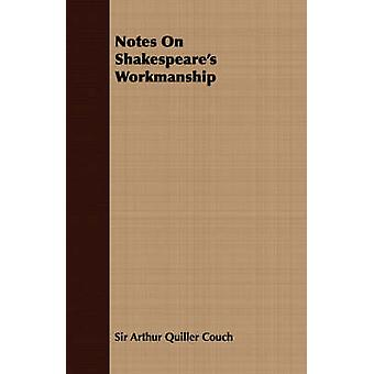 Notes on Shakespeares Workmanship by Couch & Arthur Quiller