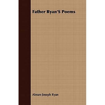 Father Ryans Poems by Ryan & Abram Joseph