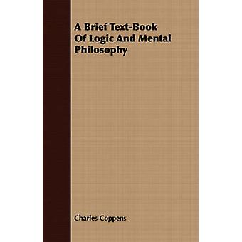 A Brief TextBook Of Logic And Mental Philosophy by Coppens & Charles