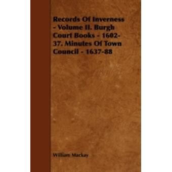 Records of Inverness  Volume II. Burgh Court Books  160237. Minutes of Town Council  163788 by MacKay & William