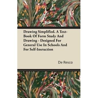 Drawing Simplified  A TextBook Of Form Study And Drawing  Designed For General Use In Schools And For SelfInstruction by Resco & De