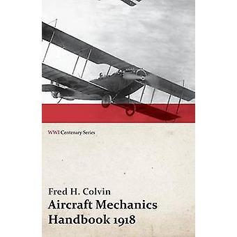 Aircraft Mechanics Handbook 1918 WWI Centenary Series by Colvin & Fred H.