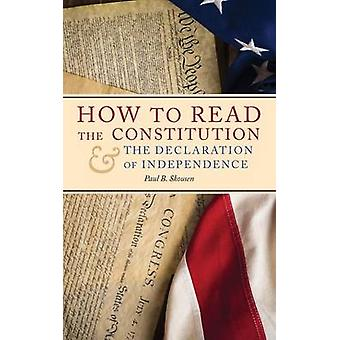 How to Read the Constitution and the Declaration of Independence by Skousen & Paul B.
