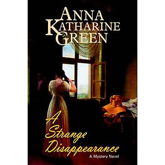 A Strange Disappearance by Green & Anna Katharine