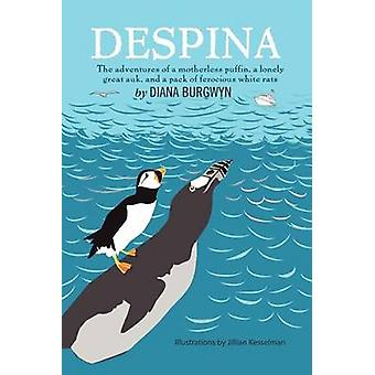 DESPINA The Adventures of a Motherless Puffin a Lonely Great Auk and a Pack of Ferocious White Rats by Burgwyn & Diana