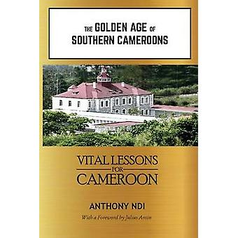 The Golden Age of Southern Cameroons Prime Lessons for Cameroon von Ndi & Anthony