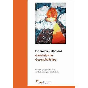 Ganzheitliche Gesundheitstips by Machens & Roman