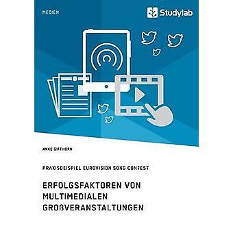 Erfolgsfaktoren von multimedialen Groveranstaltungen. Praxisbeispiel Eurovision Song Contest by Giffhorn & Anke