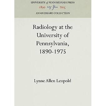 Radiology at the University of Pennsylvania 18901975 by Leopold & Lynne Allen