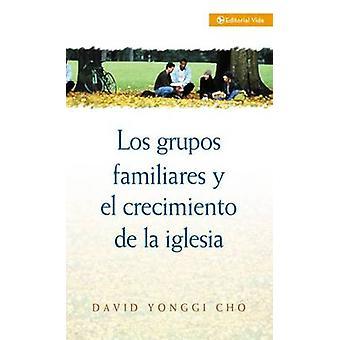 Grupos familiares y el crecimiento de la iglesia by Cho & Pastor David Yonggi