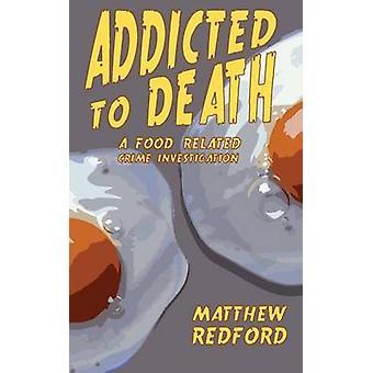 Addicted to Death A Food Related Crime Investigation by Matthew & Redford