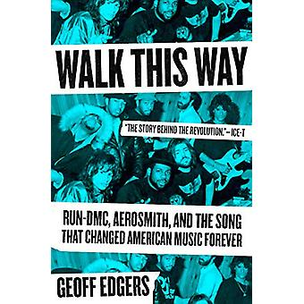 Walk This Way - Run-DMC - Aerosmith - and the Song that Changed Americ