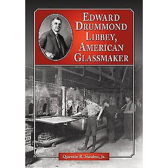 Edward Drummond Libbey - American Glassmaker par McFarland and Co - 97807