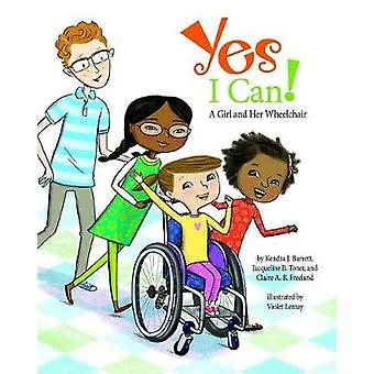 Yes I Can! - A Girl and Her Wheelchair by Kendra J. Barrett - 97814338