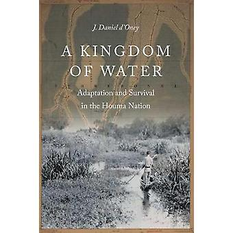 A Kingdom of Water - Adaptation and Survival in the Houma Nation by J.