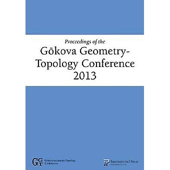 Proceedings of the Gokova Geometry-Topology Conference 2013 by Selman