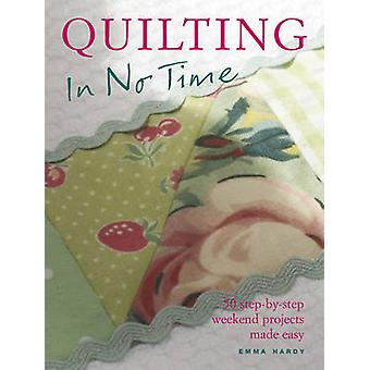 Quilting in No Time - 50 Step-by-Step Weekend Projects Made Easy by Em