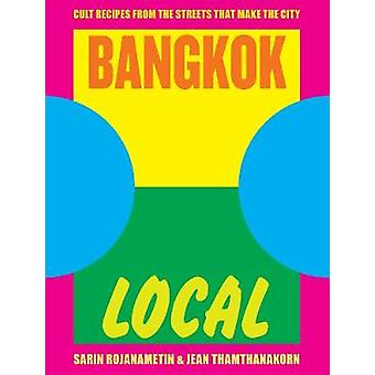 Bangkok Local - Cult recipes from the streets that make the city by Sa
