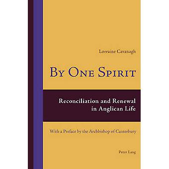 By One Spirit - Reconciliation and Renewal in Anglican Life- With a Pr