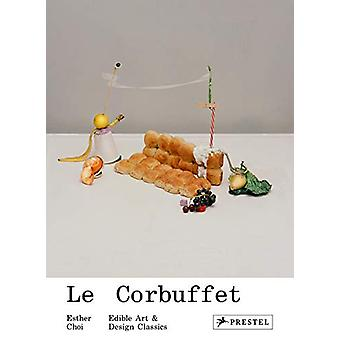 Le Corbuffet - Edible Art and Design Classics by Esther Choi - 9783791