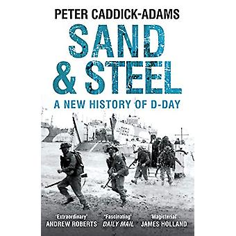 Sand and Steel - A New History of D-Day by Peter Caddick-Adams - 97817