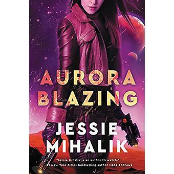 Aurora Blazing - A Novel by Jessie Mihalik - 9780062802415 Book