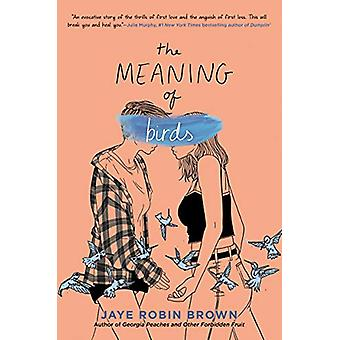 The Meaning of Birds by Jaye Robin Brown - 9780062824448 Book