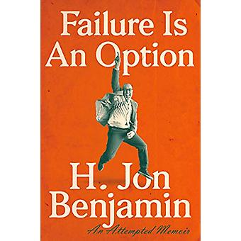 Failure Is An Option by H. Jon Benjamin - 9781524742188 Book