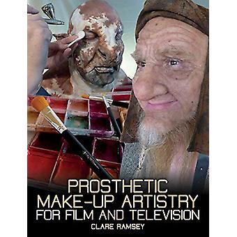 Prosthetic Make-Up Artistry for Film and Television by Clare Ramsey -