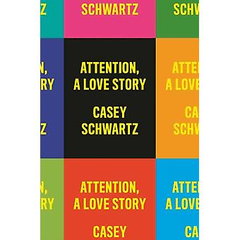 Attention A Love Story by Casey Schwartz