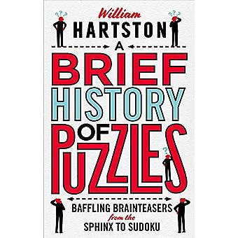 A Brief History of Puzzles - 120 of the World's Most Baffling Braintea