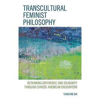 Transcultural Feminist Philosophy - Rethinking Difference and Solidari