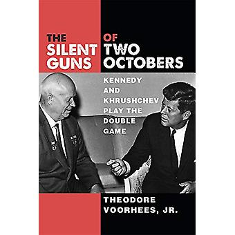 The Silent Guns of Two Octobers - Kennedy and Khrushchev Play the Doub