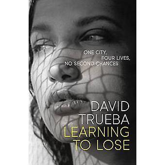 Learning To Lose by David Trueba & Translated by Mara Faye Lethem