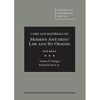 Cases and Materials on Modern Antitrust Law and Its Origins by Thomas Morgan & Richard Pierce Jr