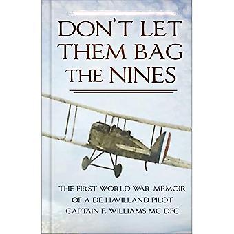 Don't Let Them Bag the Nines: The First World War� Memoir of a de Havilland Pilot - Captain F. Williams MC DFC