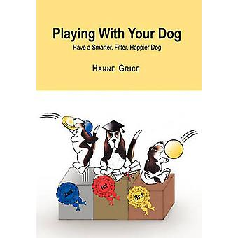 Playing with Your Dog by Hanne Grice - 9781453529645 Book